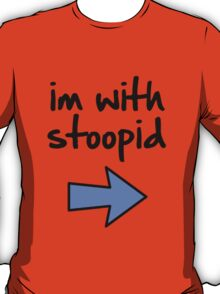 im with stoopid (t-shirt or sticker)  T-Shirt