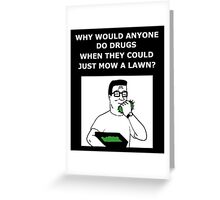 Hank Hill - Why Do Drugs? Greeting Card