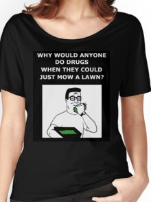 Hank Hill - Why Do Drugs? Women's Relaxed Fit T-Shirt