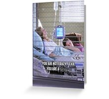 You are not crazy, Lexie. You are a Grey. Greeting Card