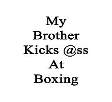 My Brother Kicks Ass At Boxing Photographic Print