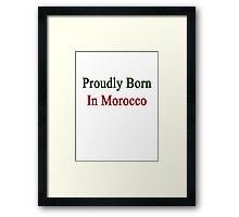 Proudly Born In Morocco Framed Print