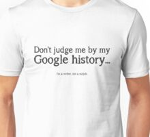 Don't judge me by my google history... (White) Unisex T-Shirt