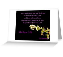 Matthew 9:28 - BELIEVE ye that I am able to do this? Greeting Card