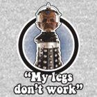 """""""My legs don't work""""! by DouglasFir"""