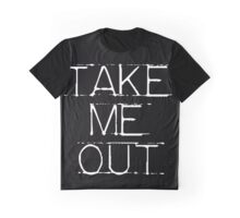 take me out Graphic T-Shirt