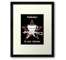 Caffeine is My Ammo Framed Print