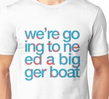 We're Going to Need a Bigger Boat Unisex T-Shirt