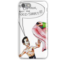 Not the Red Shirt! iPhone Case/Skin