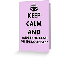 Keep Calm and Bang Bang Bang on the Door Baby Greeting Card