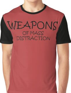 Weapons of Mass Distraction Graphic T-Shirt