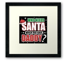 WHO NEEDS SANTA WHEN YOU HAVE DADDY Framed Print