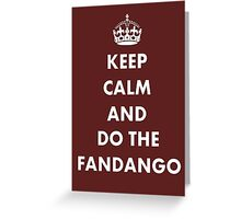 Keep Calm And Do The Fandango Greeting Card