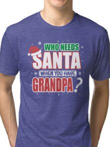 WHO NEEDS SANTA WHEN YOU HAVE GRANDPA Tri-blend T-Shirt