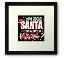 WHO NEEDS SANTA WHEN YOU HAVE MAMA Framed Print