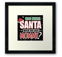 WHO NEEDS SANTA WHEN YOU HAVE MOMMY Framed Print