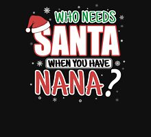 WHO NEEDS SANTA WHEN YOU HAVE NANA Womens Fitted T-Shirt