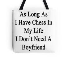As Long As I Have Chess In My Life I Don't Need A Boyfriend Tote Bag