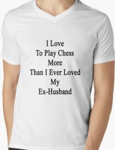 I Love To Play Chess More Than I Ever Loved My Ex-Husband Mens V-Neck T-Shirt