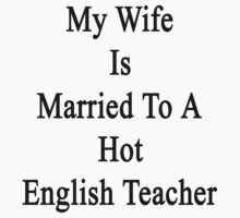 My Wife Is Married To A Hot English Teacher  by supernova23
