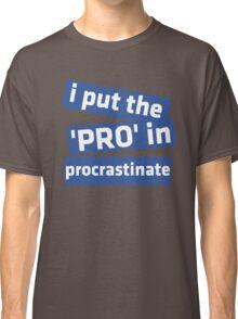 I Put the 'Pro' in Procrastinate Classic T-Shirt