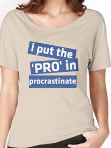 I Put the 'Pro' in Procrastinate Women's Relaxed Fit T-Shirt