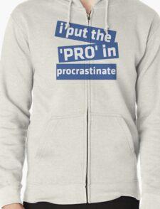 I Put the 'Pro' in Procrastinate Zipped Hoodie