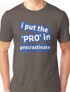 I Put the 'Pro' in Procrastinate Unisex T-Shirt