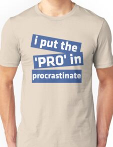 I Put the 'Pro' in Procrastinate Unisex T-Shirt