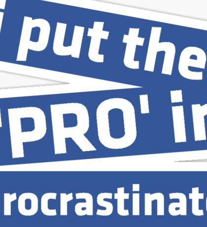 I Put the 'Pro' in Procrastinate Sticker