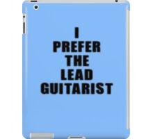 I Prefer The Lead Guitarist - Guitar Band T-Shirt iPad Case/Skin