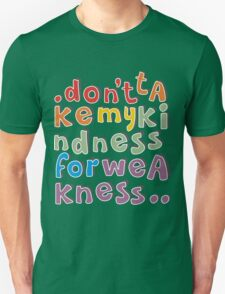 don't take my kindness T-Shirt