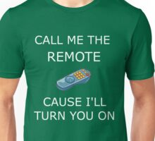 CALL ME THE REMOTE ... Unisex T-Shirt