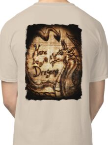 Here be Dragons! Classic T-Shirt