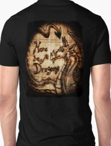 Here be Dragons! Unisex T-Shirt