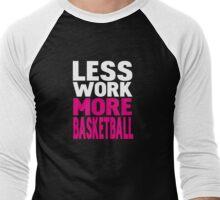 Less work more basketball Men's Baseball ¾ T-Shirt