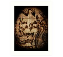 Here be Dragons! Art Print
