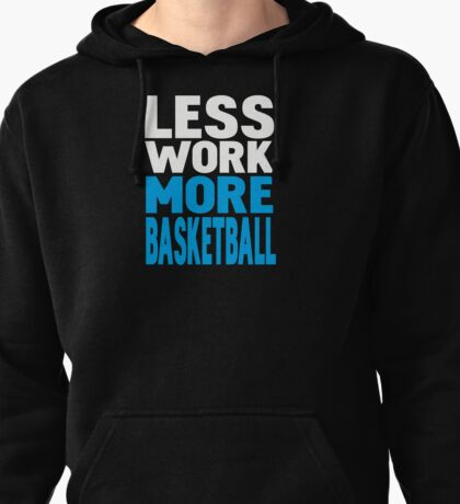Less work more basketball Pullover Hoodie
