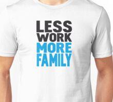 Less work more family Unisex T-Shirt