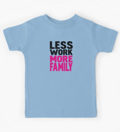 Less work more family Kids Tee