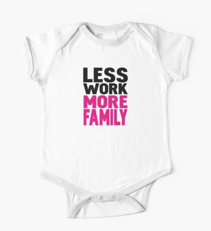Less work more family One Piece - Short Sleeve
