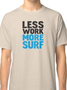 Less work more surf Classic T-Shirt