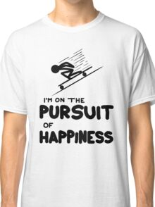 I'm on the Pursuit of Happiness Classic T-Shirt