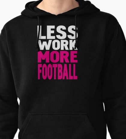 Less work more football Pullover Hoodie