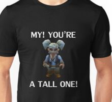 MY! YOUR A TALL ONE! Unisex T-Shirt