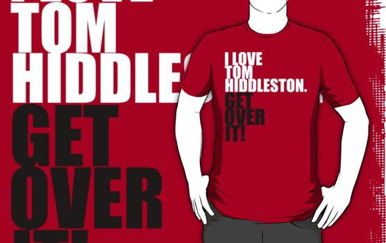 I love Tom Hiddleston. Get over it! by gloriouspurpose