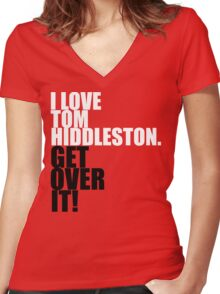 I love Tom Hiddleston. Get over it! Women's Fitted V-Neck T-Shirt