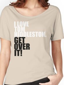 I love Tom Hiddleston. Get over it! Women's Relaxed Fit T-Shirt