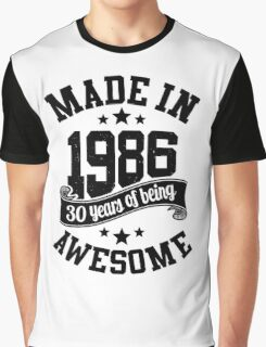 Made in 1986 , 30 Years of Being Awesome 2016 Birthday T Shirts , Mugs , Hoodies , Gifts and more Graphic T-Shirt