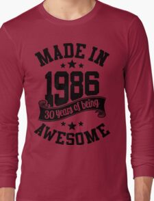 Made in 1986 , 30 Years of Being Awesome 2016 Birthday T Shirts , Mugs , Hoodies , Gifts and more Long Sleeve T-Shirt